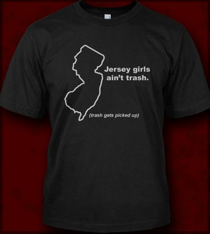 JERSEY GIRLS AIN'T TRASH TRASH GETS PICKED UP